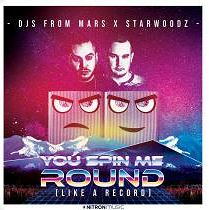 DJS FROM MARS X STARWOODZ-You Spin Me Round (like A Record)