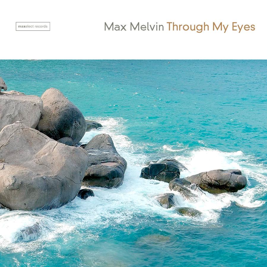 MAX MELVIN-Through My Eyes