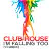 CLUBHOUSE I´m Falling Too (remixes)