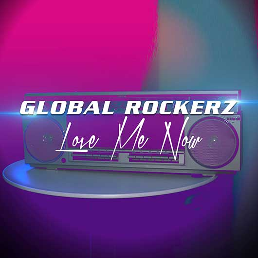 GLOBAL ROCKERZ-Love Me Now