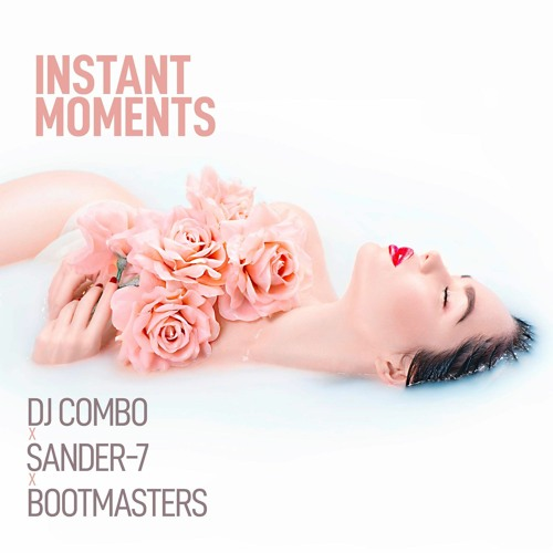 DJ COMBO X SANDER-7 X BOOTMASTERS-Instant Moments