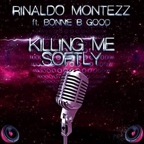 RINALDO MONTEZZ FEAT. BONNIE B GOOD-Killing Me Softly