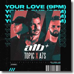ATB X TOPIC X A7S-Your Love