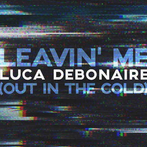 LUCA DEBONAIRE-Leavin´ Me (out In The Cold)
