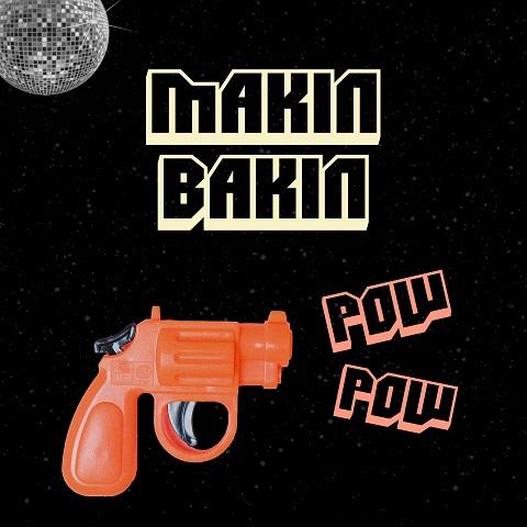 MAKIN BAKIN-Pow Pow