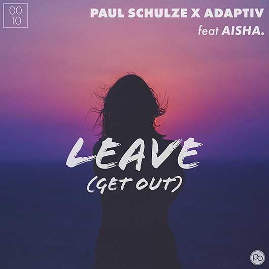 PAUL SCHULZE X ADAPTIV FT. AISHA-Leave (get Out)