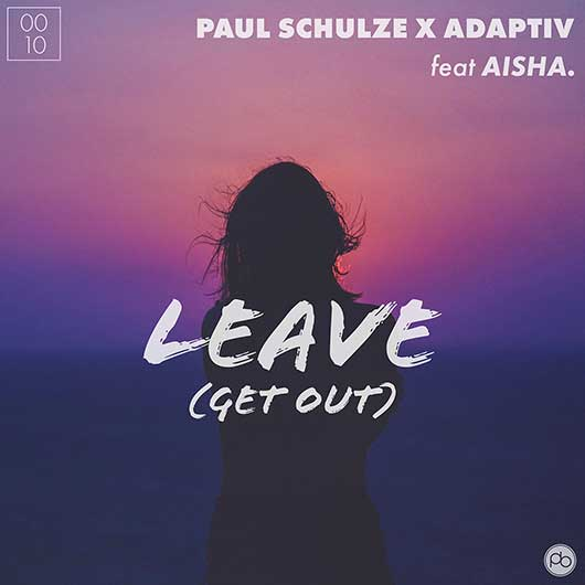 PAUL SCHULZE X ADAPTIV FT. AISHA-Leave (get Out)