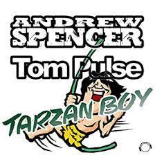 ANDREW SPENCER & TOM PULSE-Tarzan Boy