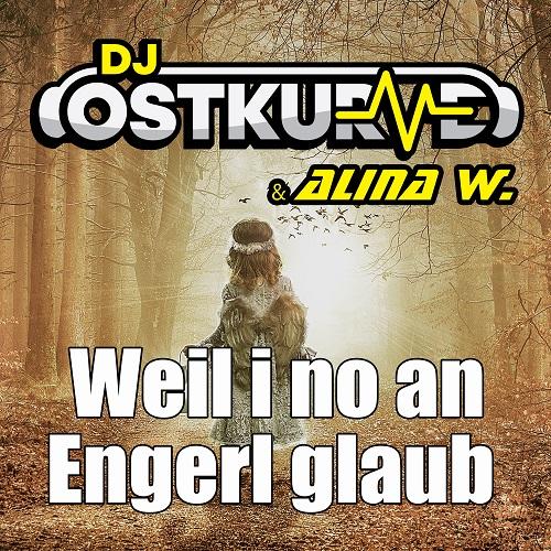 DJ OSTKURVE & ALINA W.-Weil I No An Engerl Glaub