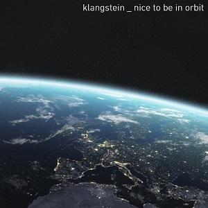 KLANGSTEIN-Nice To Be In Orbit