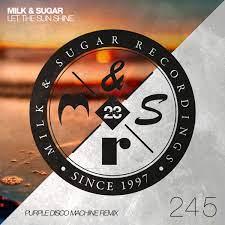MILK & SUGAR-Let The Sun Shine (Purple Disco Machine Remix)