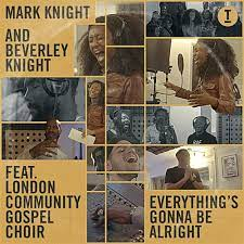 MARK KNIGHT, BEVERLY KNIGHT, LONDON CHOR Everythings Gonna Be Alright