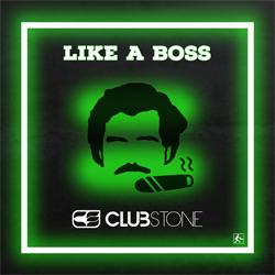 CLUBSTONE-Like A Boss