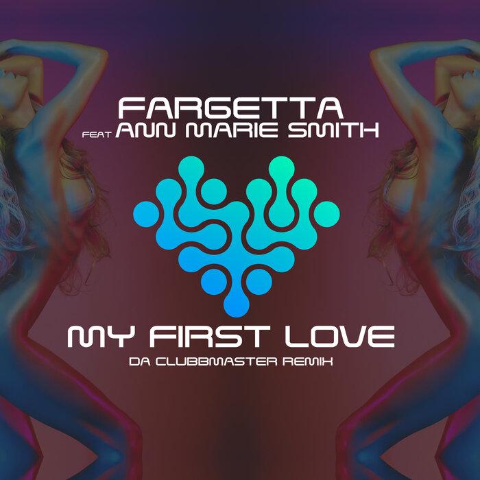 FARGETTA FEAT ANN MARIE SMITH-My First Love (da Clubbmaster Remix)