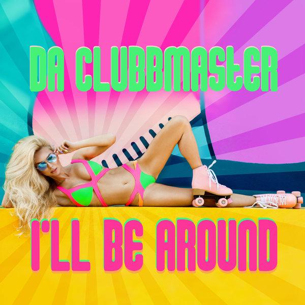 DA CLUBBMASTER-Ill Be Around