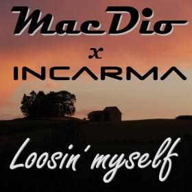 MACDIO X INCARMA-Loosin´ Myself