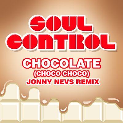 SOUL CONTROL-Chocolate (Choco Choco) (Jonny Nevs Remix)