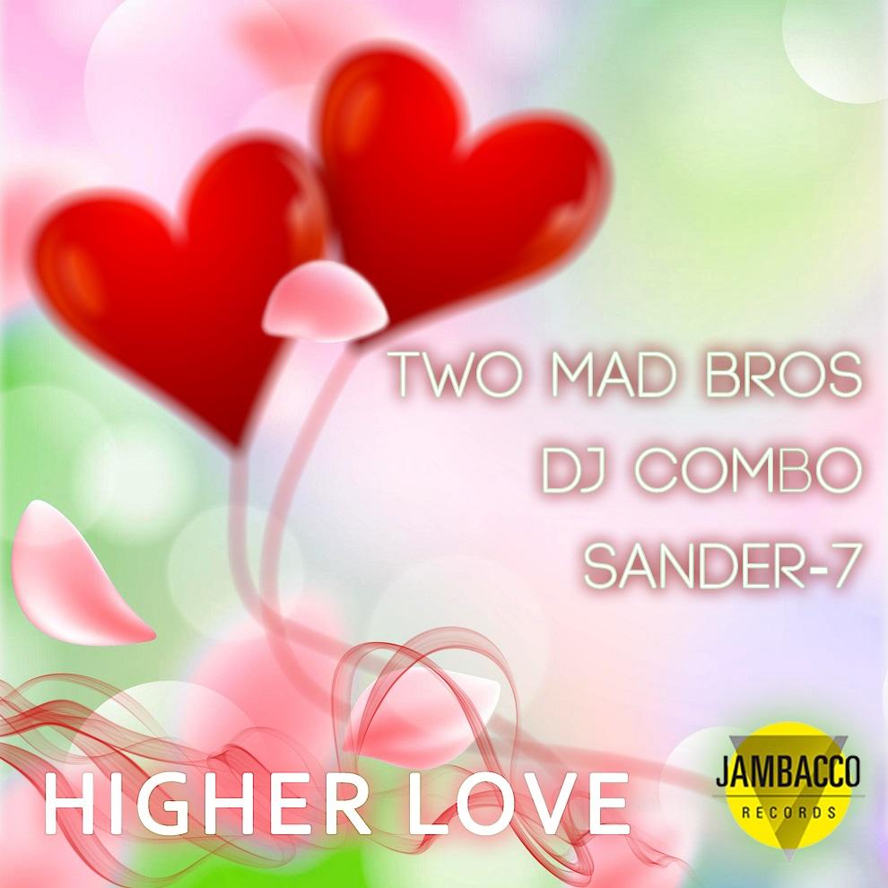 TWO MAD BROS X DJ COMBO X SANDER-7-Higher Love