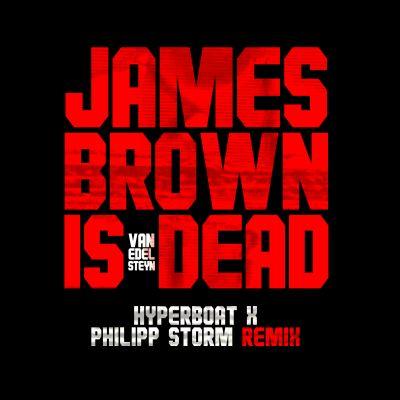 VAN EDELSTEYN-James Brown Is Dead (hyperboat X P. Storm Remix)