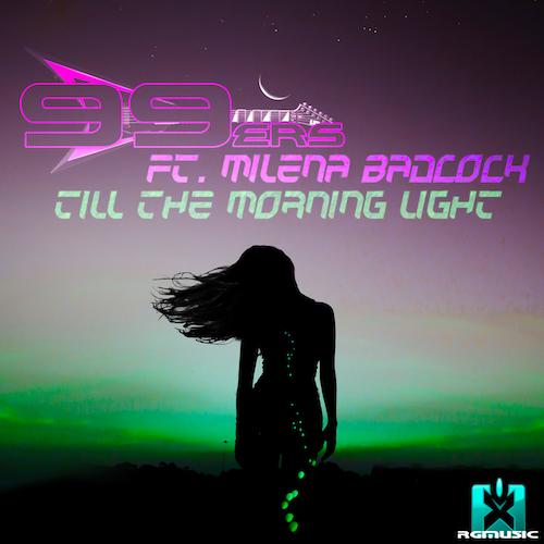 99ERS FT. MILENA BADCOCK-Till The Morning Light
