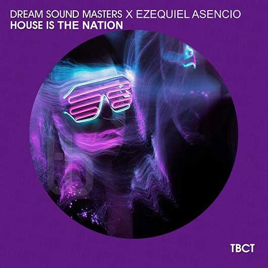 DREAM SOUND MASTERS & EZEQUIEL ASENCIO-House Is The Nation