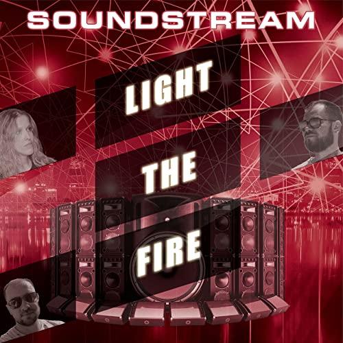 SOUNDSTREAM-Light The Fire