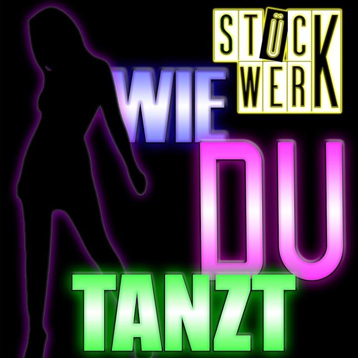 STüCKWERK-Wie Du Tanzt