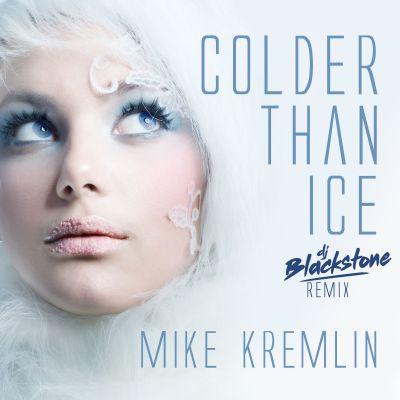 MIKE KREMLIN-Colder Than Ice (dj Blackstone Remix)