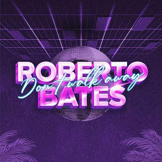 ROBERTO BATES-Don´t Walk Away