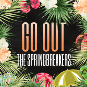 THE SPRINGBREAKERS-Go Out