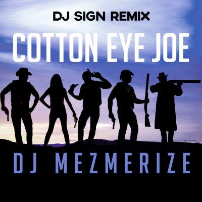 DJ MEZMERIZE-Cotton Eye Joe (dj Sign Remix)
