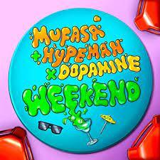 MUFASA & HYPEMAN & DOPAMINE-Weekend