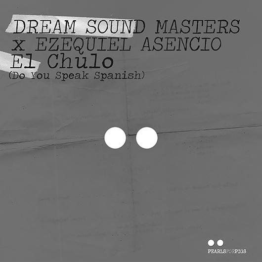 DREAM SOUND MASTERS & EZEQUIEL ASENCIO-El Chulo (do You Speak Spanish)