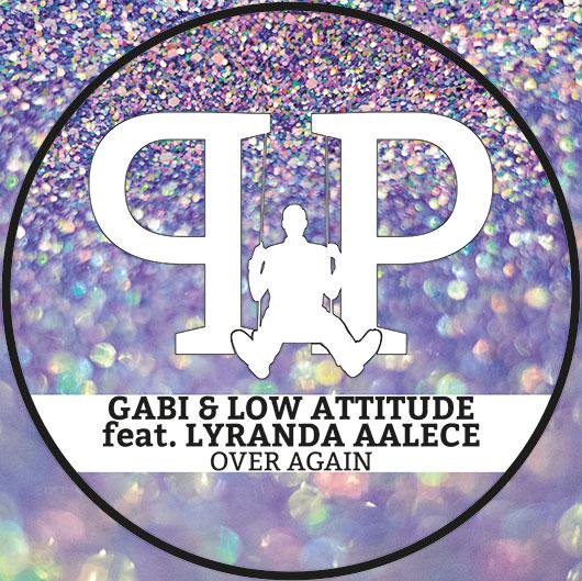 GABI & LOW ATTITUDE FT. LYRANDA AALECE-Over Again