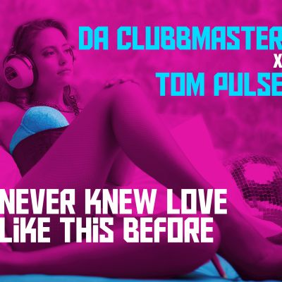DA CLUBBMASTER X TOM PULSE-Never Knew Love Like This Before