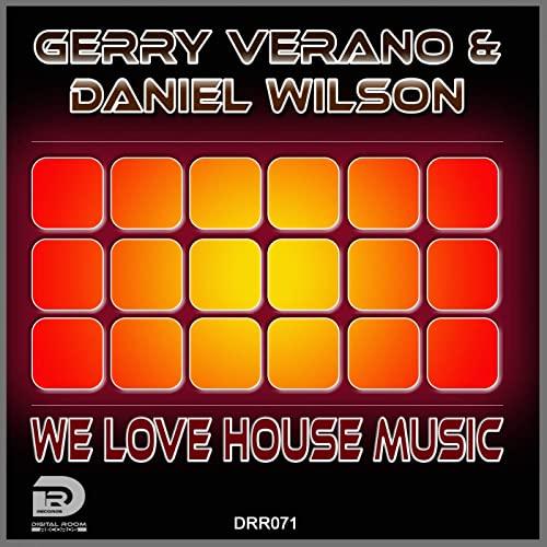 GERRY VERANO & DANIEL WILSON-We Love House Music