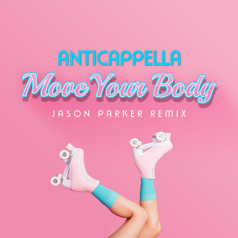 ANTICAPPELLA-Move Your Body (jason Parker Remix)