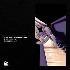 TOM WAX & IAN OLIVER-Sonic Empire (2021 Remixe)