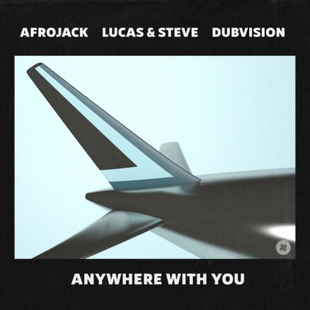 AFROJACK, DUBVISION, LUCAS & STEVE-Anywhere With You
