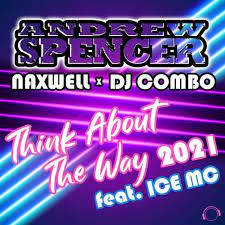 ANDREW SPENCER X NAXWELL X DJ COMBO FEAT. ICE MC-Think About The Way 2021