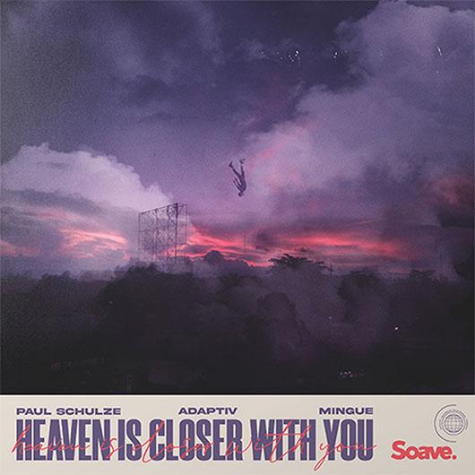 PAUL SCHULZE X ADAPTIV FT. MINGUE-Heaven Is Closer With You