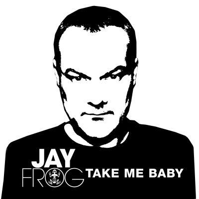 JAY FROG-Take Me Baby