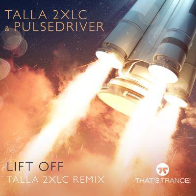 TALLA 2XLC & PULSEDRIVER-Lift Off (talla 2xlc Remix)