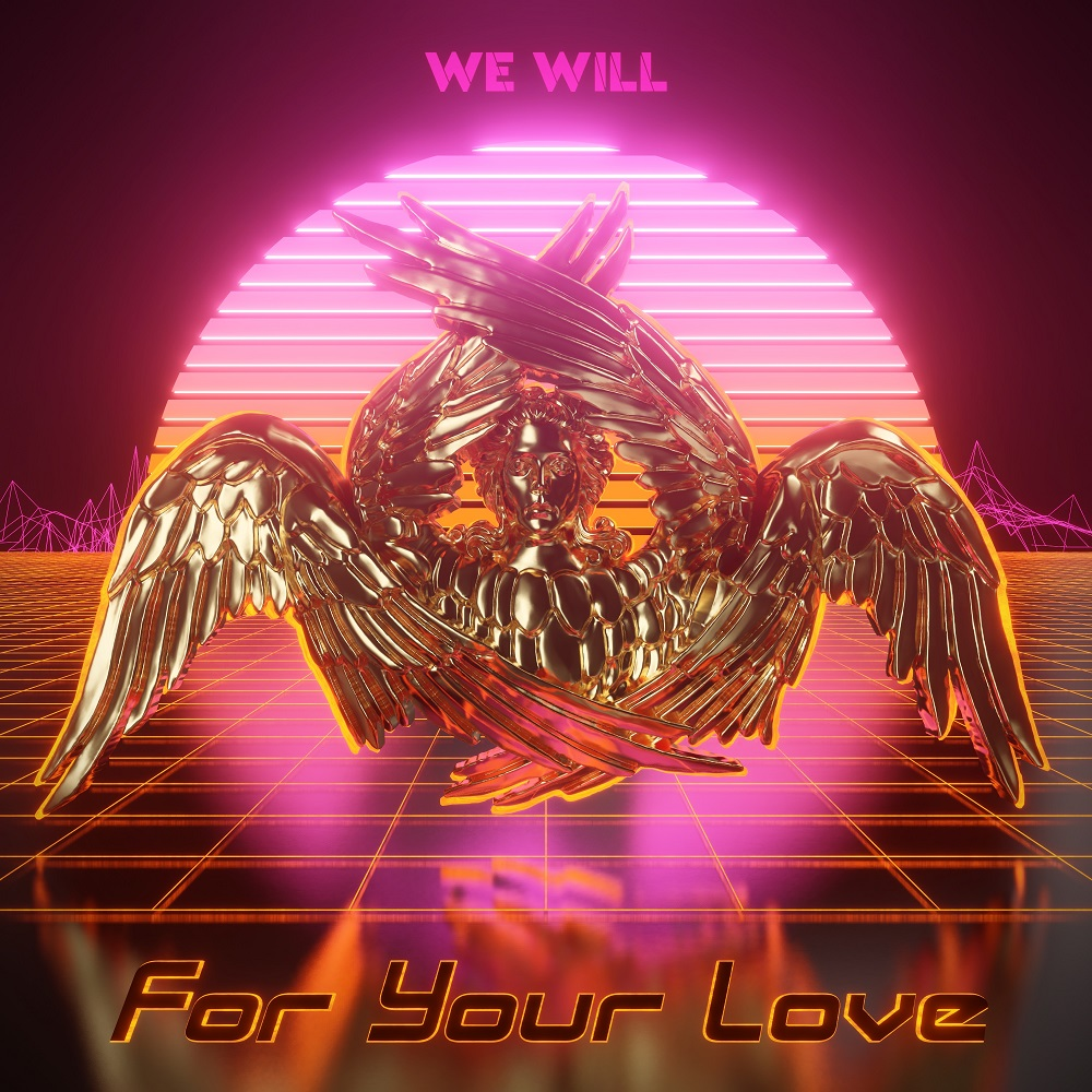 WE WILL-For Your Love