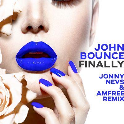 JOHN BOUNCE-Finally ( Jonny Nevs & Amfree Remix )